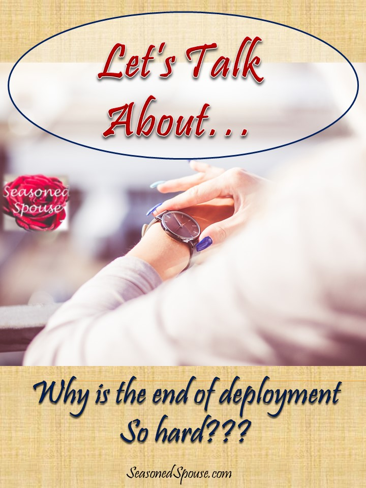Why does it feel like the end of deployment is the hardest for a military spouse? Shouldn't it be fun and exciting?